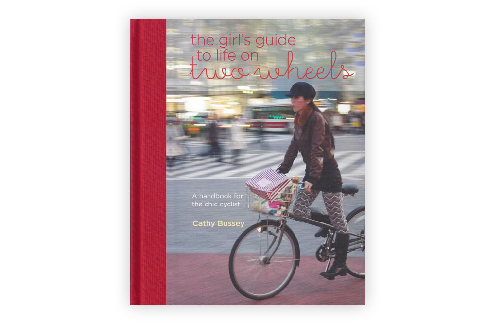 The Girl's Guide to Life on Two Wheels by Cathy Bussey