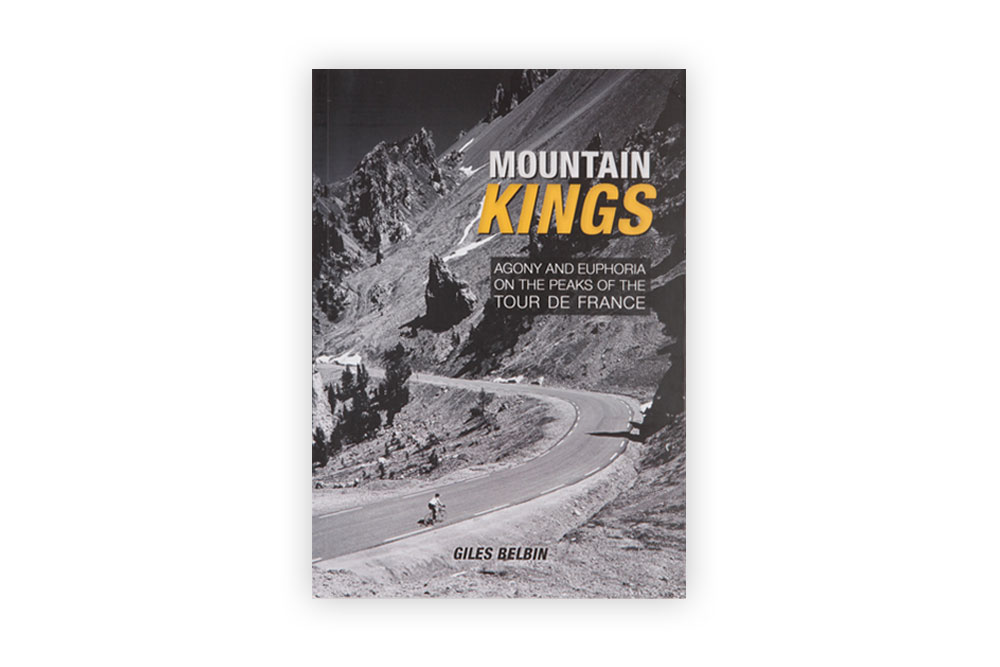 Mountain Kings: Agony and Euphoria on the Peaks of the Tour De France