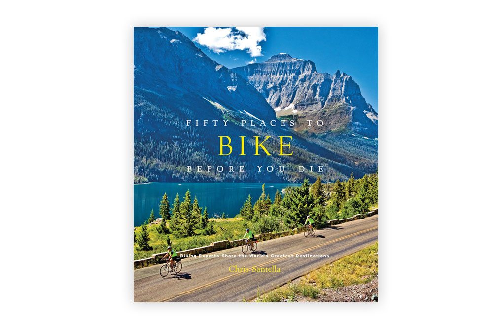 Fifty Places to Bike Before You Die – Chris Santella