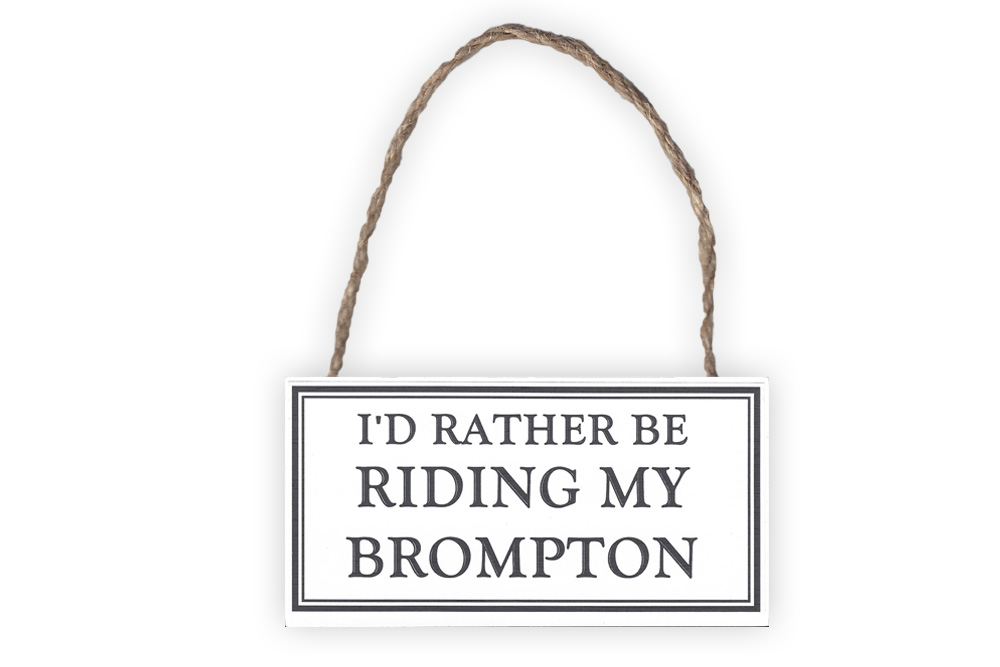 I'd Rather Be Riding My Brompton Wooden Bicycle Sign