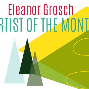 Artist of the Month - Eleanor Grosch - USA