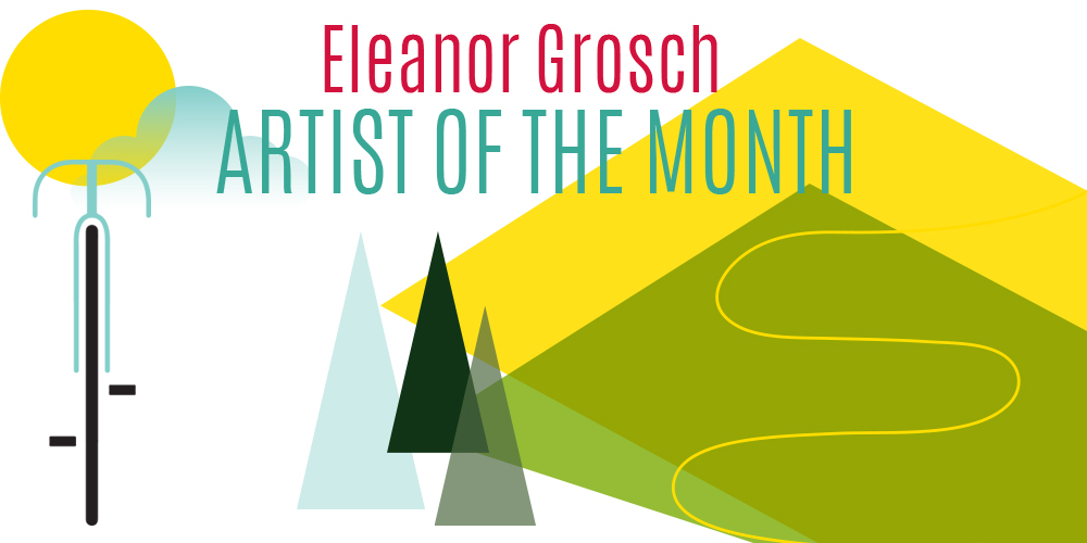 Artist of the Month – Eleanor Grosch – USA