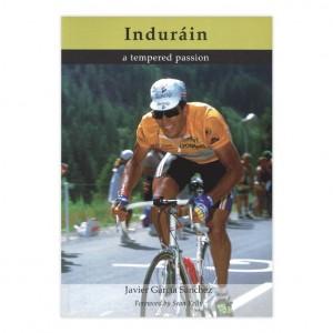 Indurain - a tempered passion - Javier Garcia Sanchez
