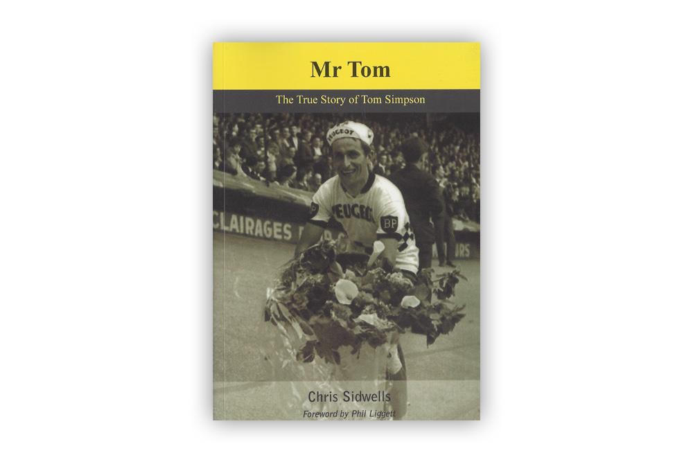 Mr Tom The True Story of Tom Simpson – Chris Sidwells